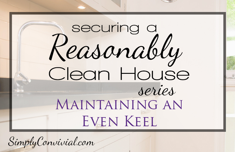 Securing a Reasonably Clean House: Maintaining an Even Keel