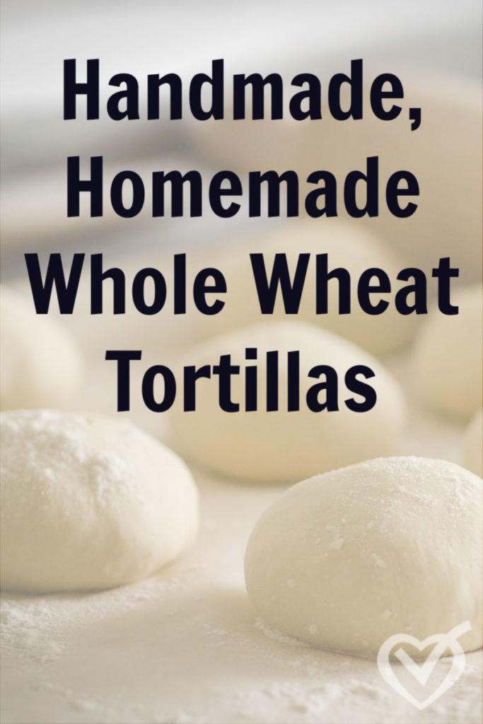 Homemade, Handmade Whole Wheat Tortillas Easy Recipe
