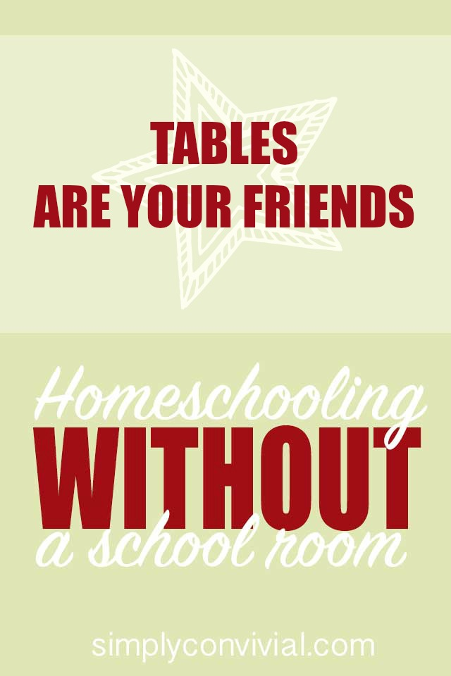 How we homeschool without a schoolroom by making use of a variety of tables. Take advantage of the freedom of homeschooling and don't needlessly confine school in your home.