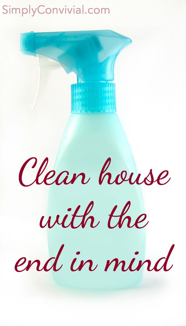 Clean house with the end in mind