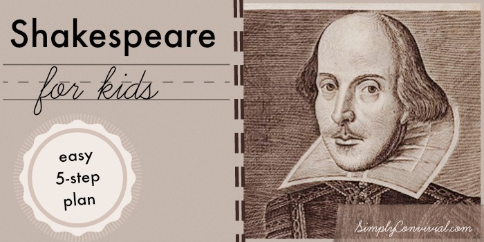 Shakespeare for Kids: An Easy 5-Step Plan – Simply Convivial
