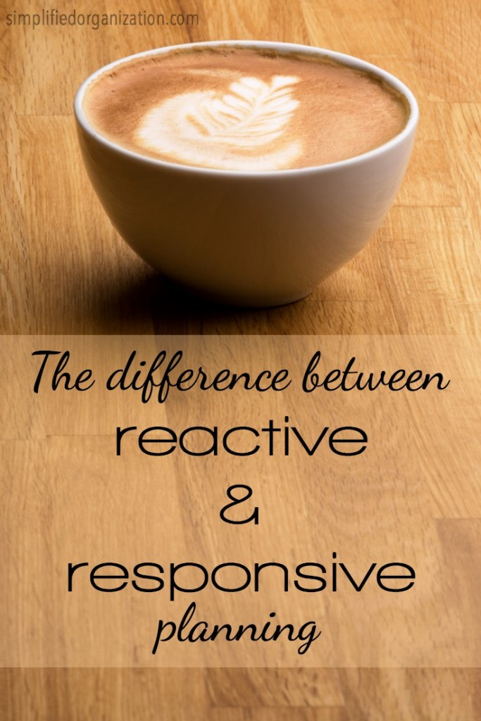 The difference between responsive & reactive (and how to apply that to your planning)