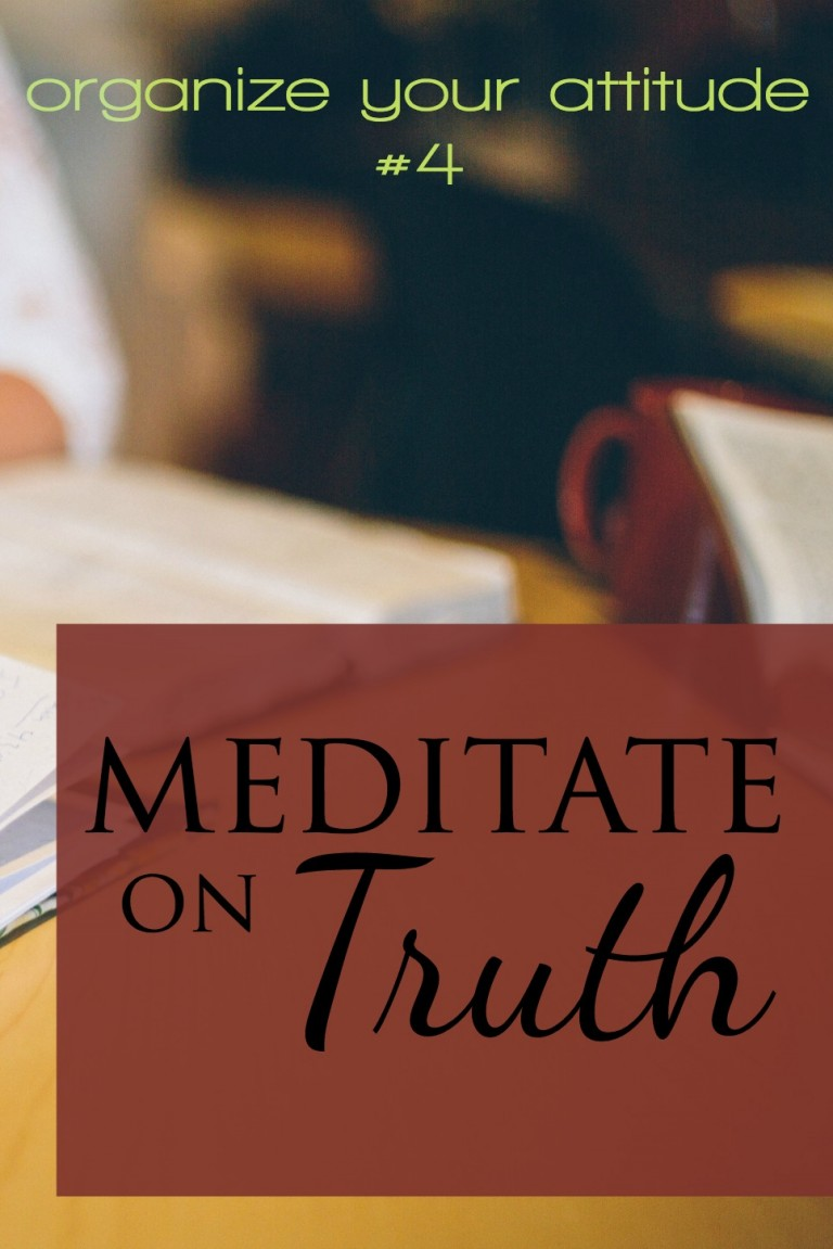 In order to meditate on truth, we have to know truth. We have to be filling our minds with truth.