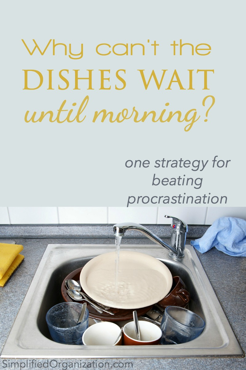 If the dishes wait, procrastination wins. Here's one cleaning strategy to beat procrastination.