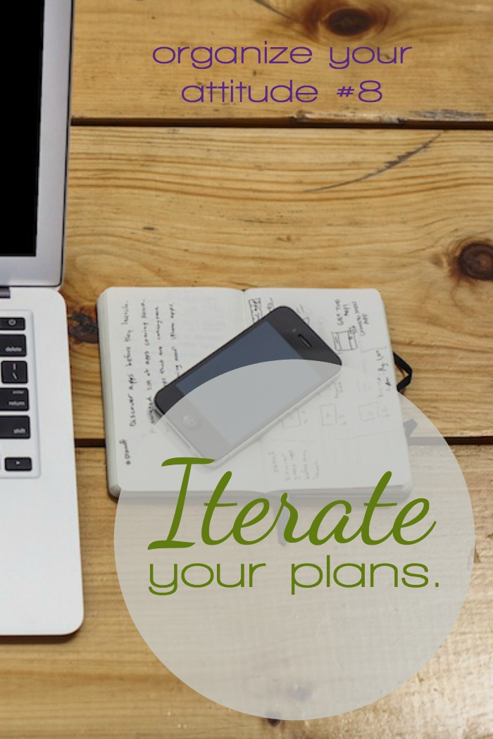 Start using your plan before it's perfect and the next plan you make will be better still. Iterate your plans.