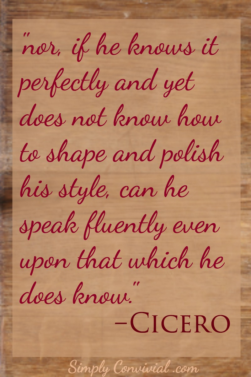 Neither can one be eloquent upon a subject that is unknown to him, nor, if he knows it perfectly and yet does not know how to shape and polish his style, can he speak fluently even upon that which he does know.