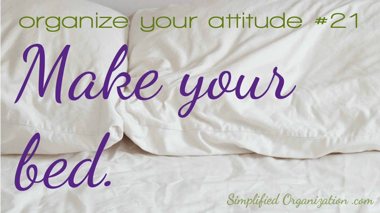 Make your bed. Change your attitude. It's a keystone habit for a reason: making your bed is telling yourself the kind of person you are becoming, every day.