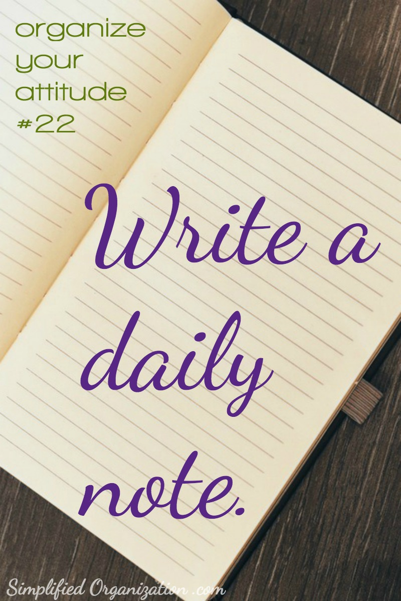 Writing a daily note can be an effective way to get more done and stay focused. But what you write matters. Your daily note should focus your attitude.