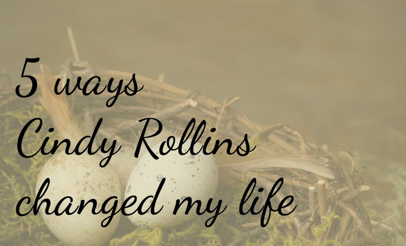 5 Ways My Life was Changed by Cindy Rollins