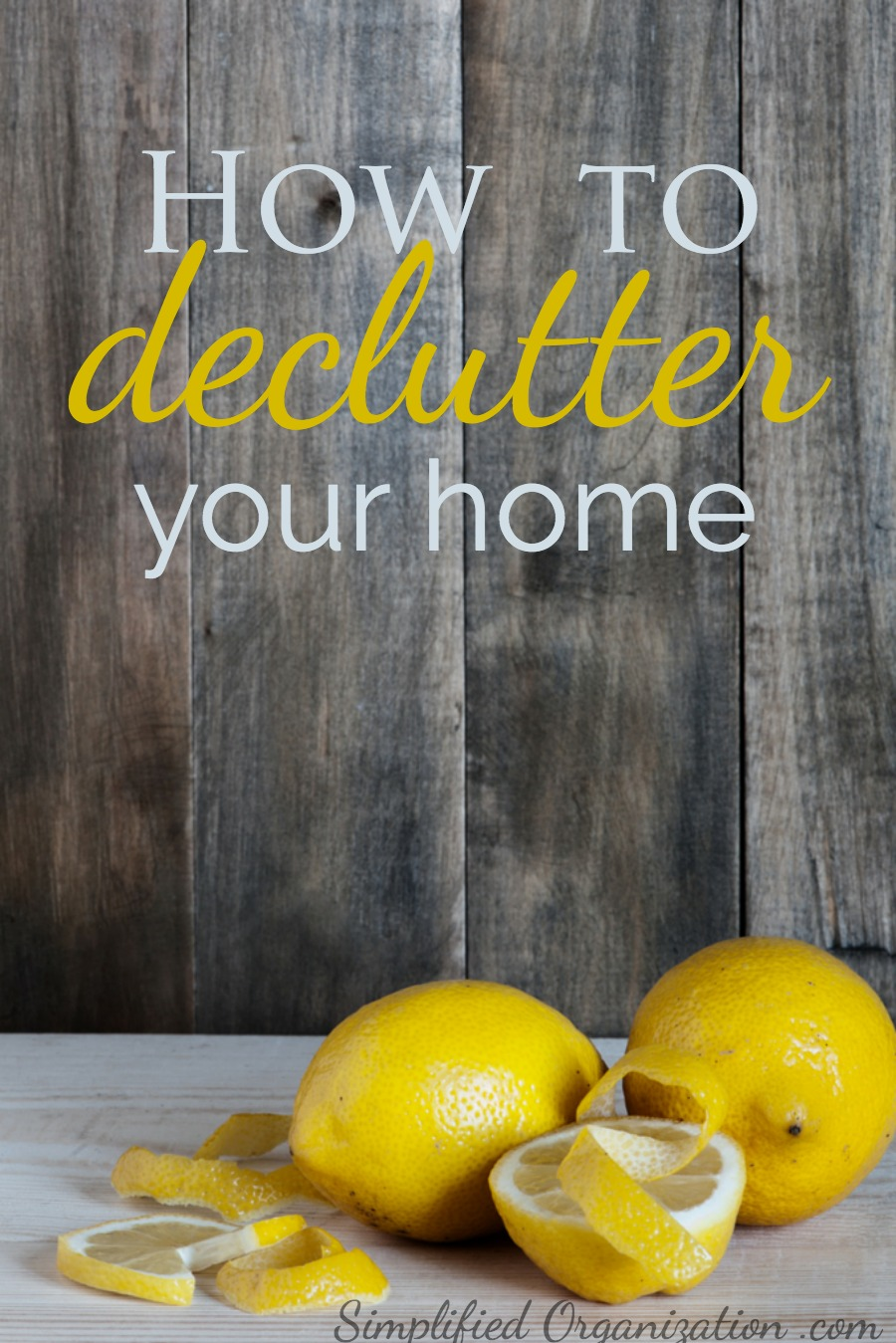 So you want to get organized? Start with decluttering! How to declutter your home in simple, straightforward steps that take real life into account.