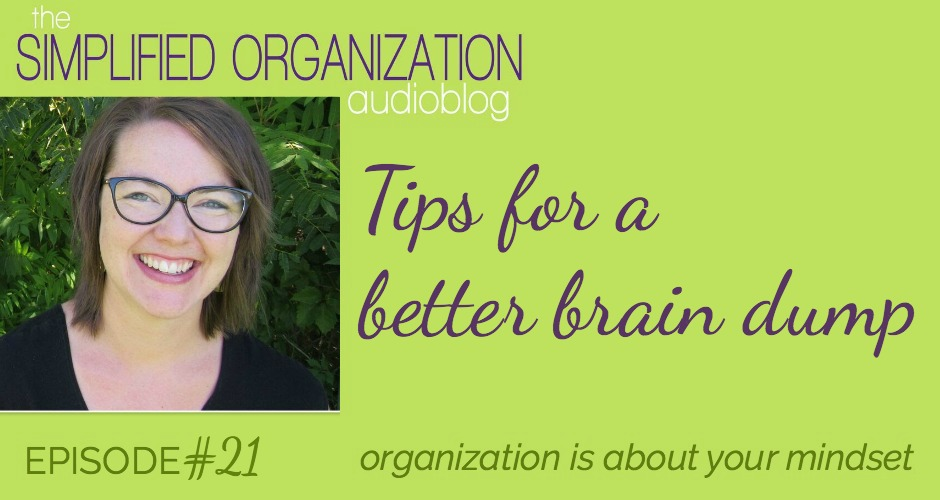 Completing a thorough brain dump is the first and necessary step to declutter your head.