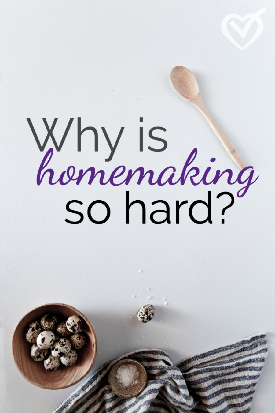 Why is homemaking hard?