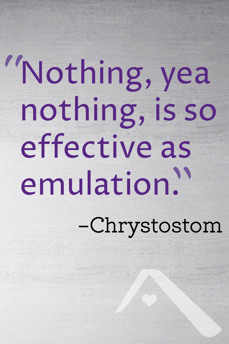 Nothing, yea nothing, is so effective as emulation.