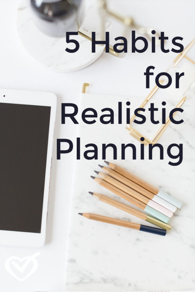 5 Habits for Realistic Planning
