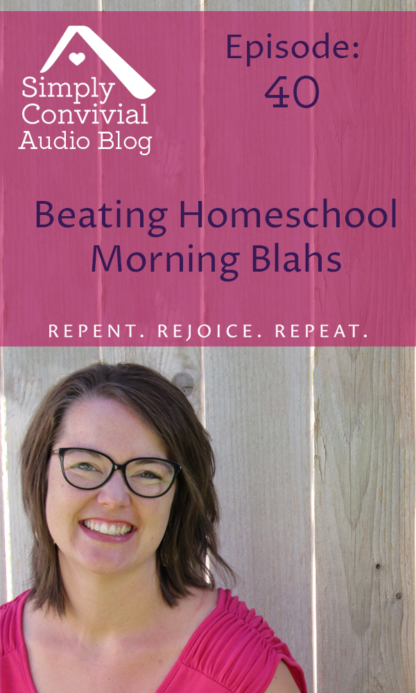 Homeschool Podcast: Overcoming the homeschool morning blah.