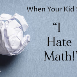 """When your kid says, """"I hate math!"""""""