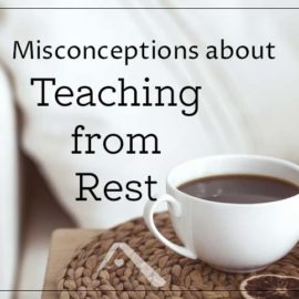 5 Myths about Teaching from Rest