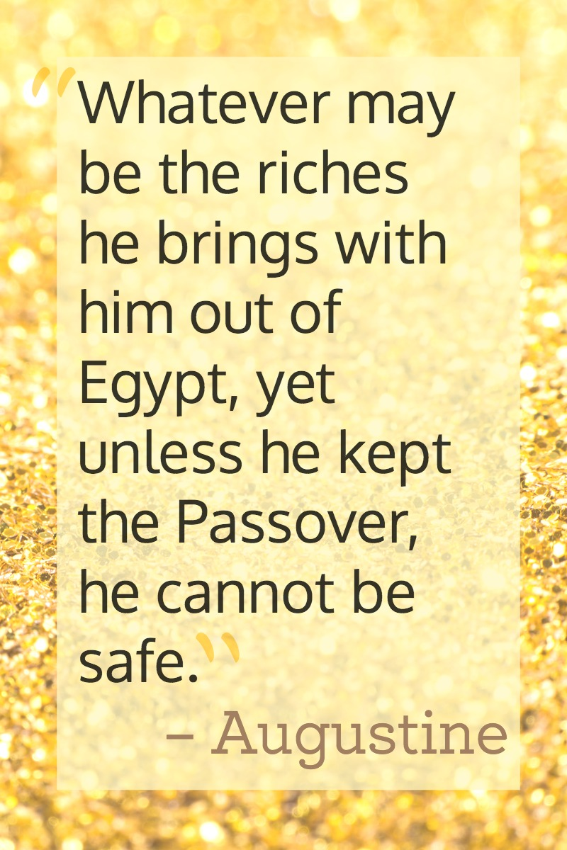Whatever may be the riches he brings with him out of Egypt, yet unless he kept the Passover, he cannot be safe.