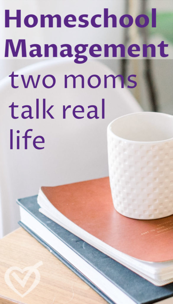 Homeschool Management – two moms talk real life