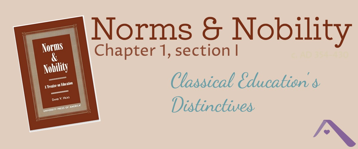 Classical Education's Distinctives (Norms & Nobility Notes, ch. 1, I)