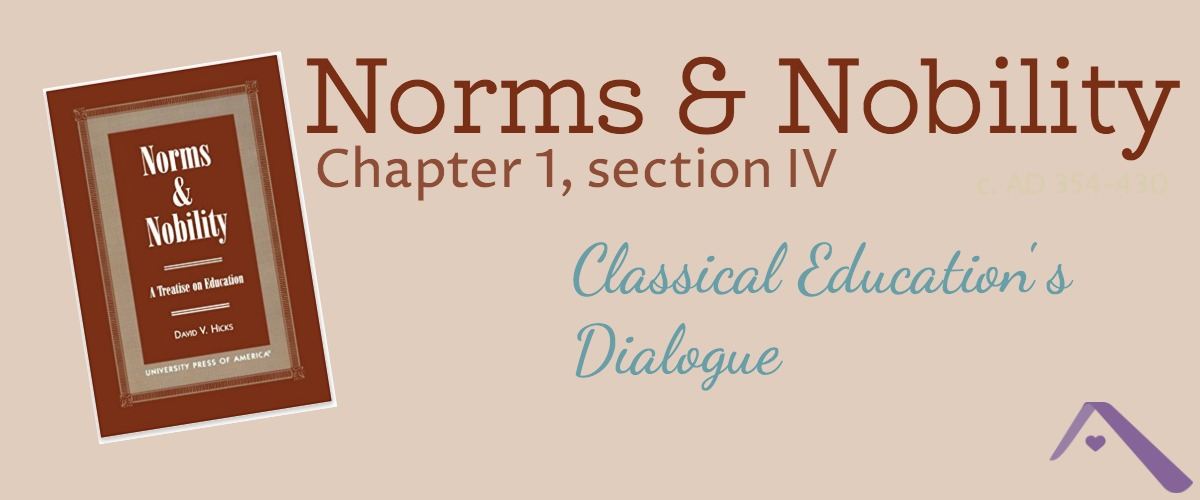 Classical Education's Dialogue (Norms & Nobility Notes, ch. 1 IV)