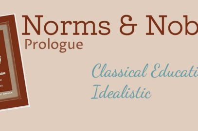 Classical Education is Idealistic (Norms & Nobility Notes, prologue)