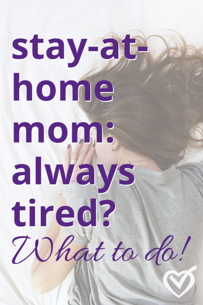 Stay at home mom, always tired – what to do