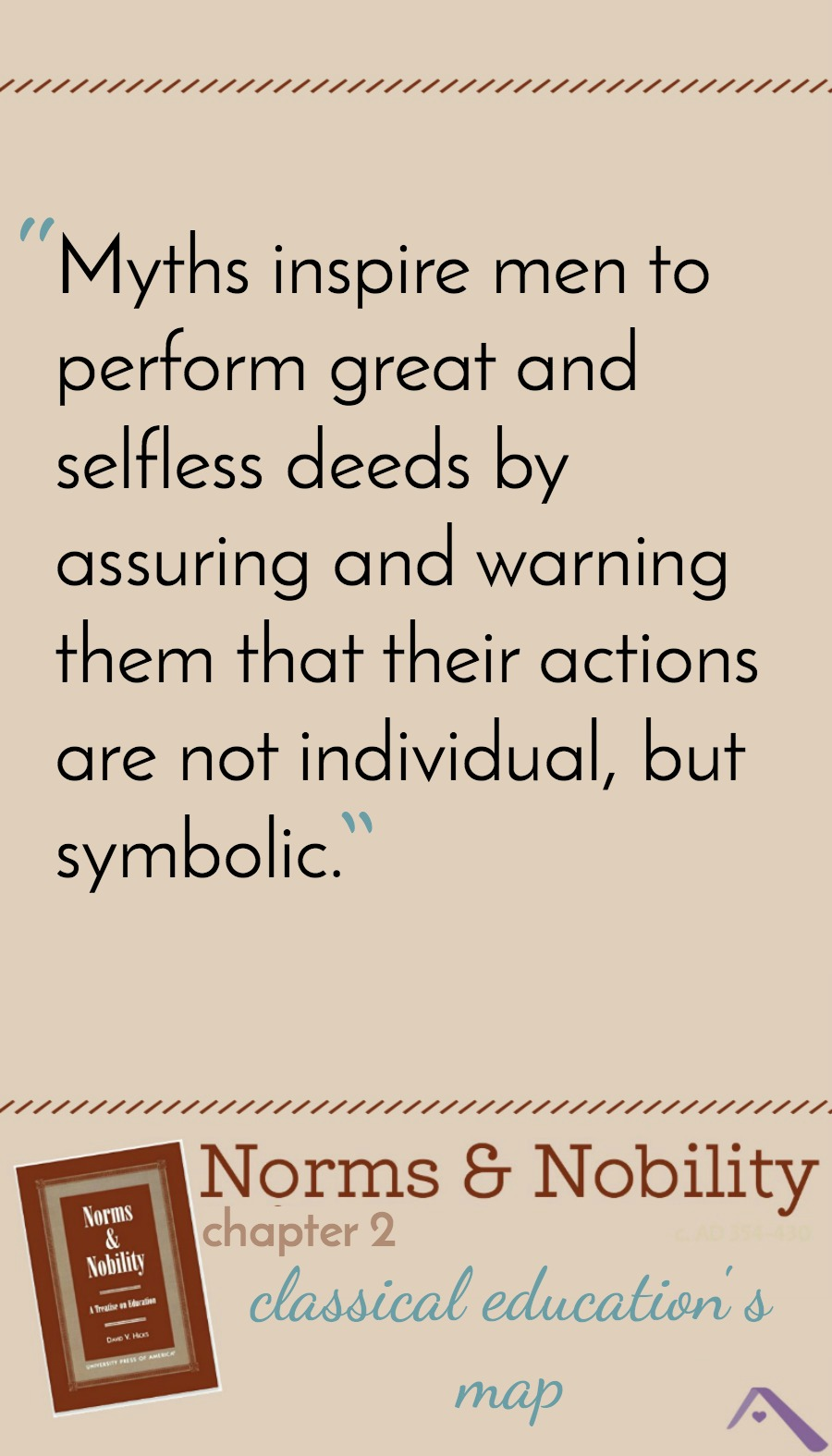 Norms & Nobility - Myths inspire men to perform great and selfless deeds by assuring and warning them that their actions are not individual, but symbolic.