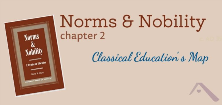Classical Education's Map (Norms & Nobility Notes, ch. 2 I)