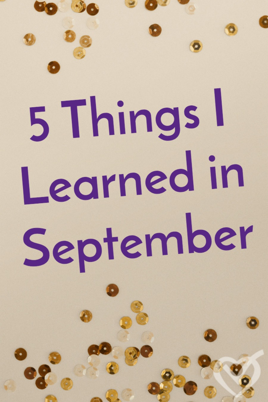 Always keep learning. Here are 5 things I've learned in September - about experienced moms, checking kids' work, drivers' ed, menu planning, and drinking water.