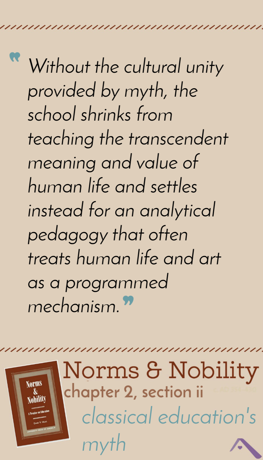 """Without the cultural unity provided by myth, the school shrinks from teaching the transcendent meaning and value of human life and settles instead for an analytical pedagogy that often treats human life and art as a programmed mechanism."""