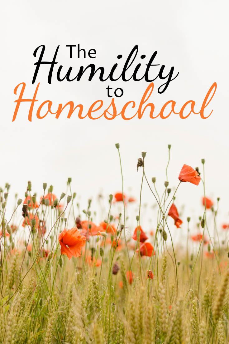 Turns out that the best way to become a better homeschool mom was through humility, not grit, determination, or pride - go figure.