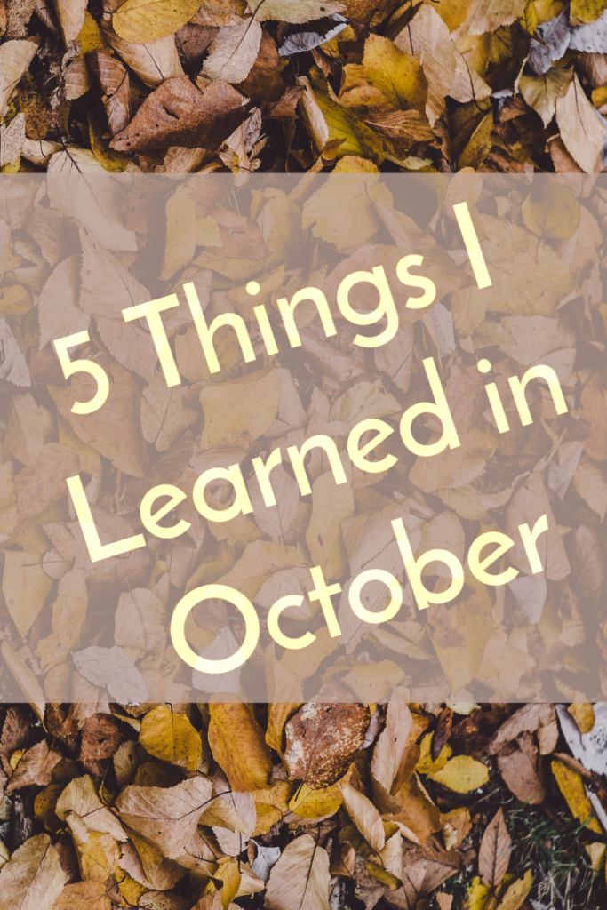 5 Things I Learned in October