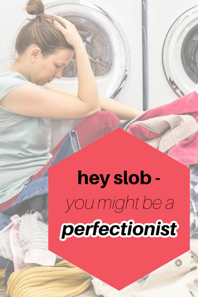 If you have slob tendencies, you might be a perfectionist, but you can recover from perfectionism by practicing baby steps.