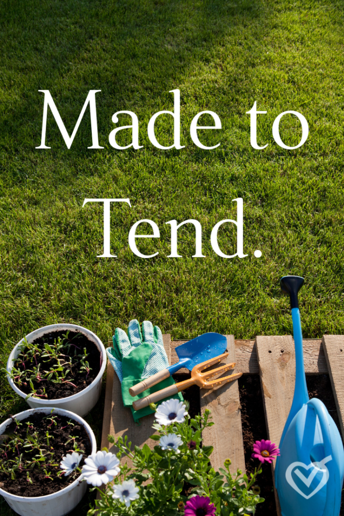 Made to tend