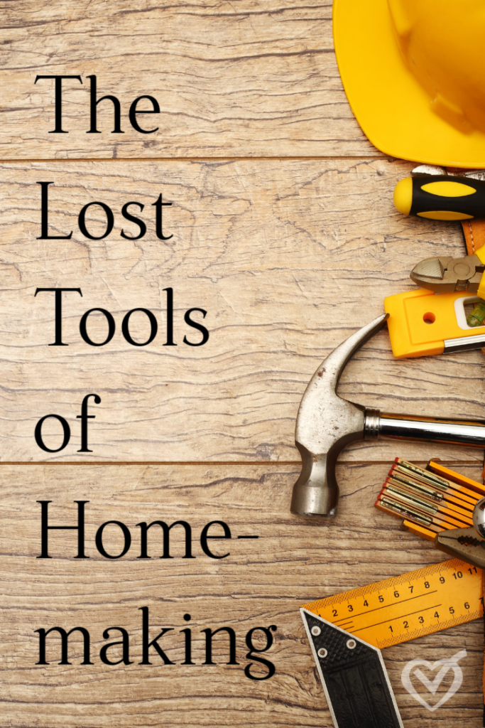 The Lost Tools of Homemaking