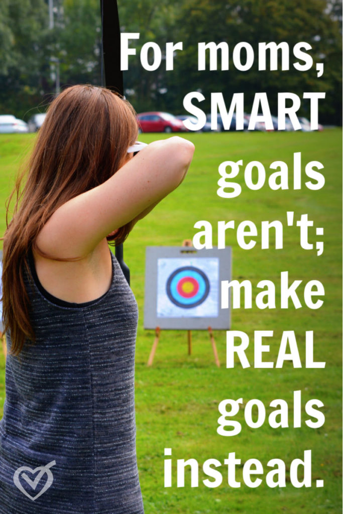 For moms, SMART goals aren't. Let's make REAL goals.