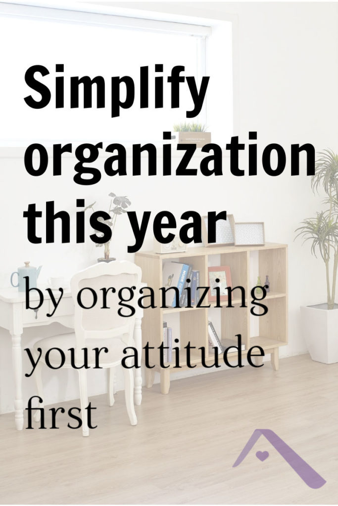 Simpler organization begins with your attitude.