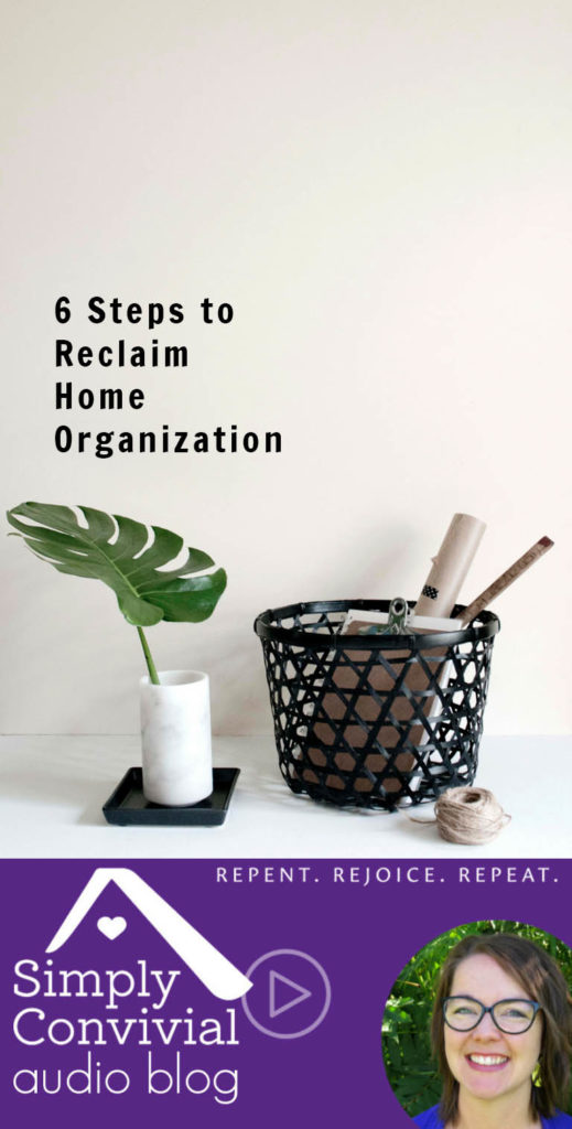 #091: 6 steps to reclaim home organization