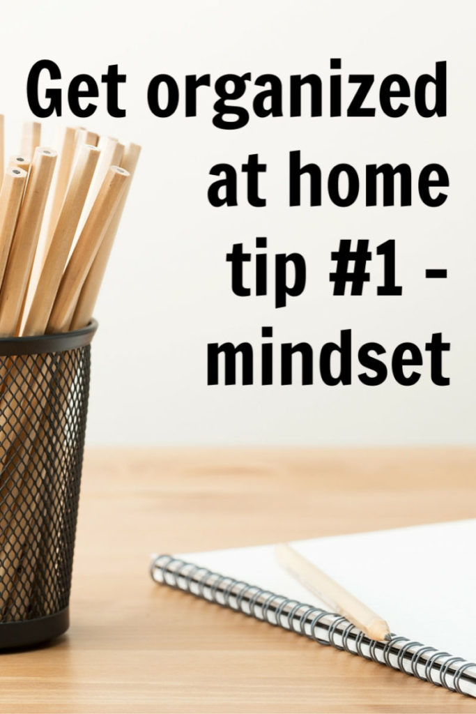 Get organized at home – tip #1: shift your mindset