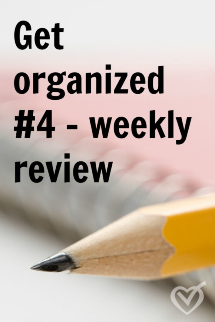 Stay organized with a weekly review – Get Organized #4