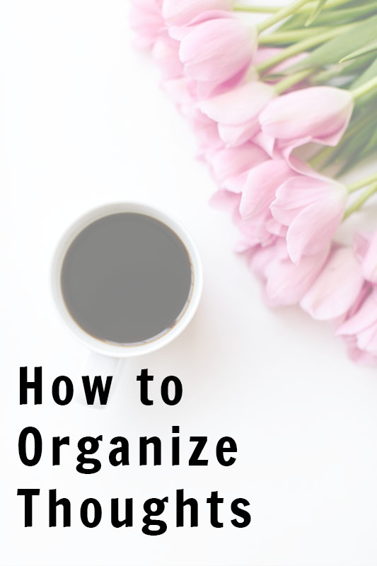 How to organize thoughts so you beat overwhelm and live from a state of rest