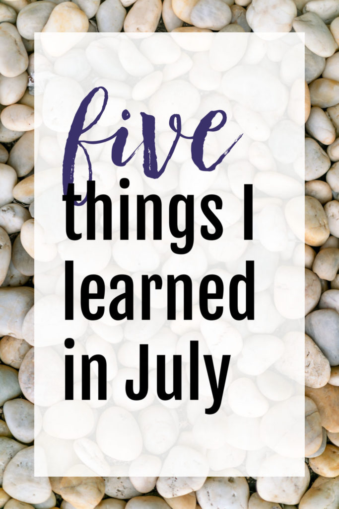 5 Things I Learned in July
