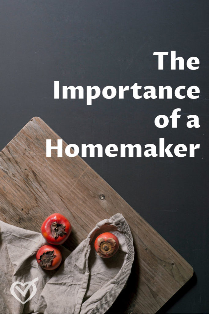 The importance of a homemaker cannot be underestimated. People need homes, and someone must make a home if there is to be one. Homemakers are important.