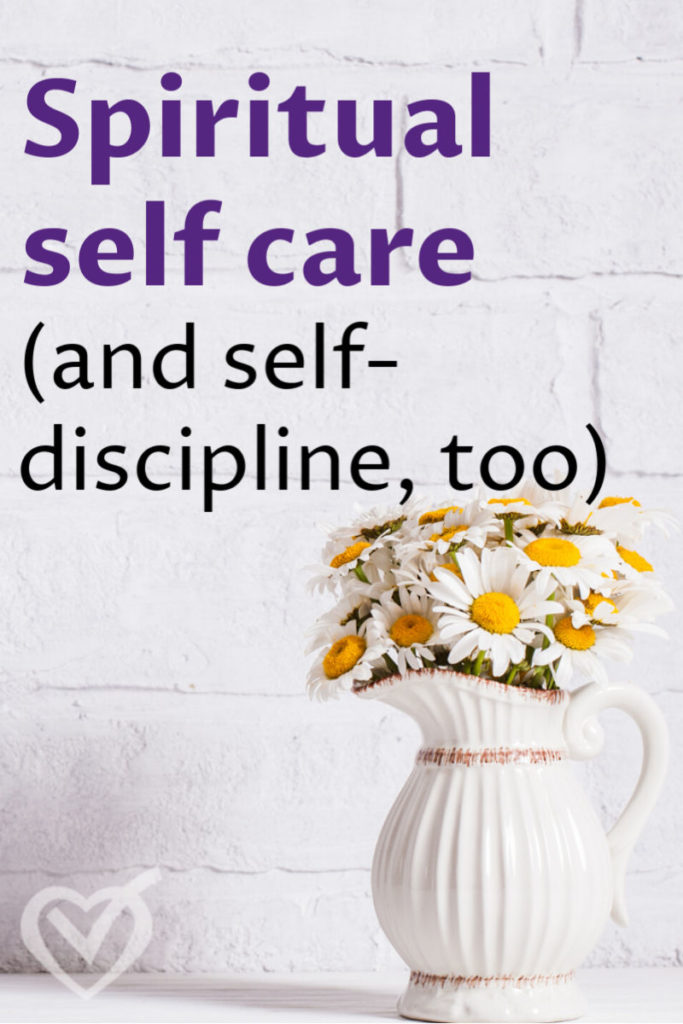 121. Spiritual Self-Care (and self-discipline, too)