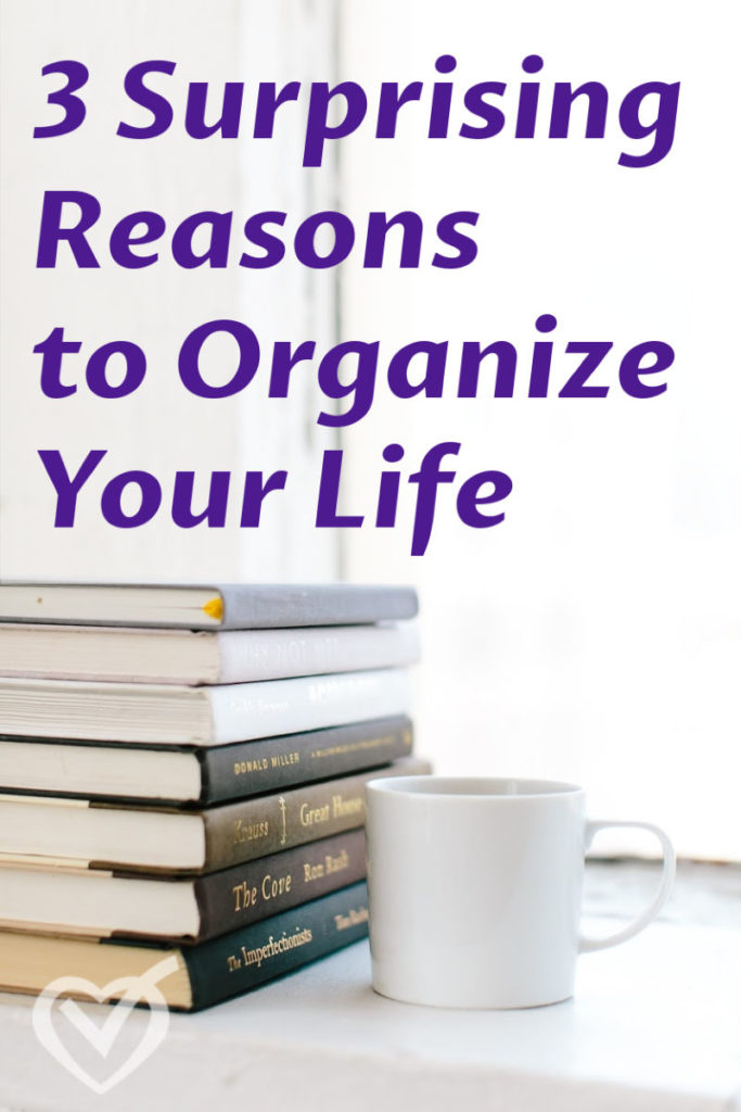 124. 3 Surprising Reasons to Organize Your Life