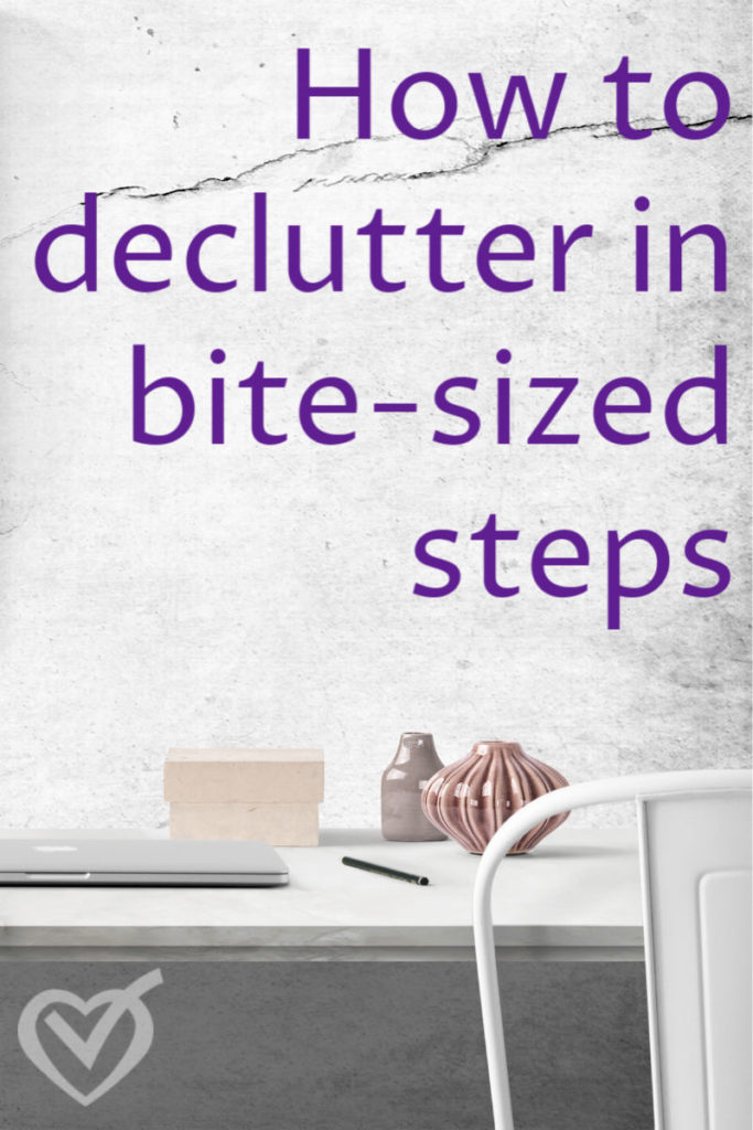 How to declutter in bite sized steps - blog post, video, and podcast!