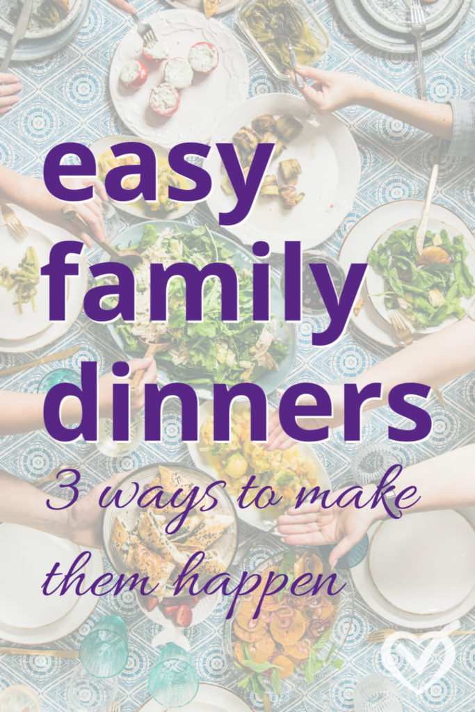Easy Family Dinners: How to Make Them Happen
