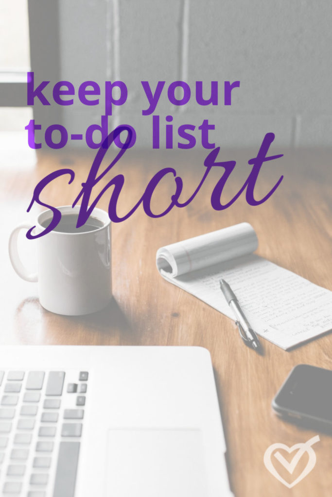 Keeping your to do list short beats decision fatigue and jumpstarts motivation.