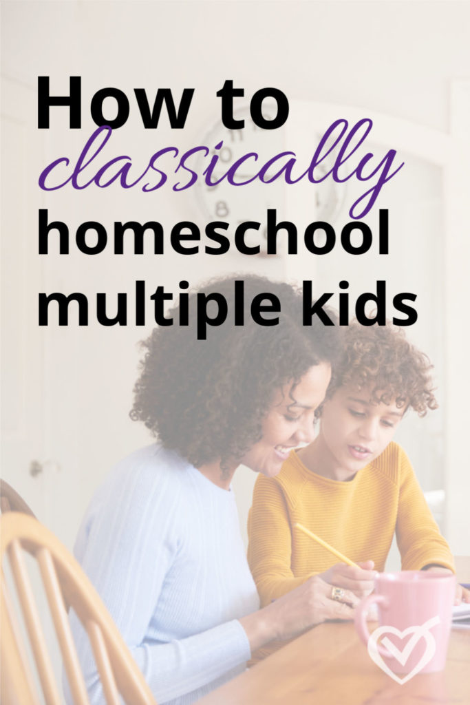 How to Classically Homeschool Multiple Ages